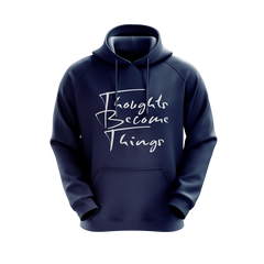 Thoughts Become Things Hoodie (Navy Blue)