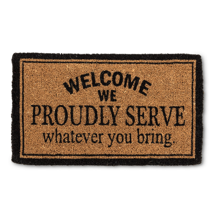 "DOOR MAT - ""WE PROUDLY SERVE WHATEVER YOU BRING"""
