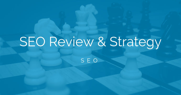 SEO Review, Strategy and Implementation
