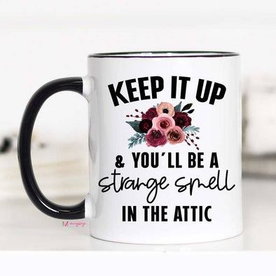 Keep It Up & You'll Be A Strange Smell In The Attic Mug 15oz