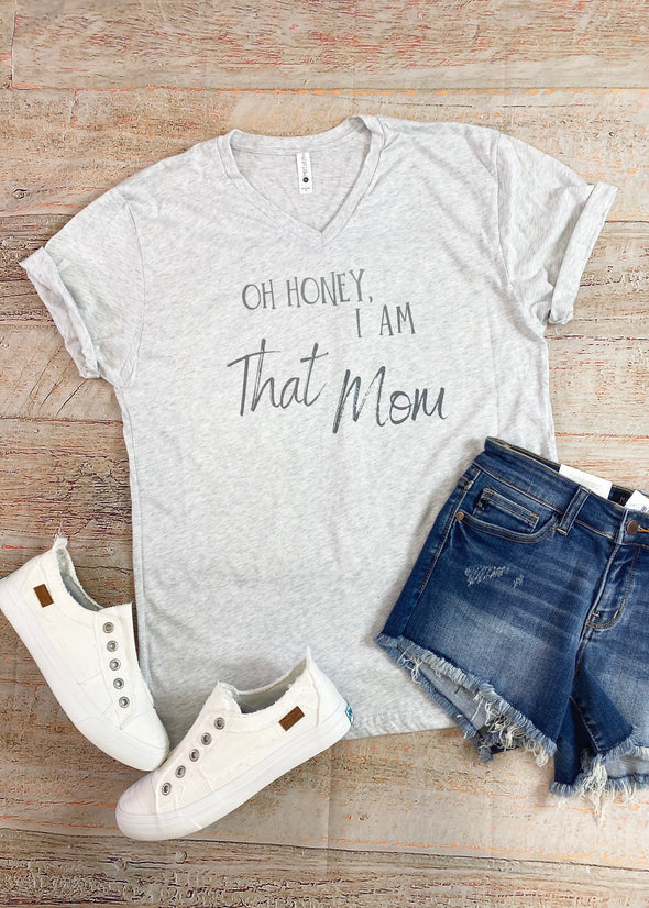Oh Honey, I Am That Mom Graphic Tee - Monograms By Kim Boutique & Gifts