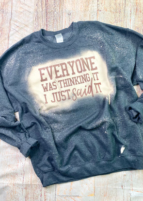 Everyone Was Thinking It Bleached Sweatshirt
