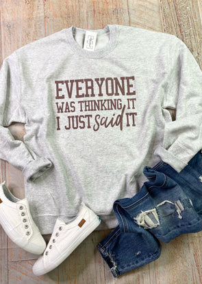 Everyone Was Thinking It...I Just Said It  Graphic Sweatshirt-Grey