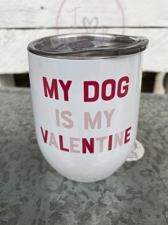 My Dog Is My Valentine Wine Cup