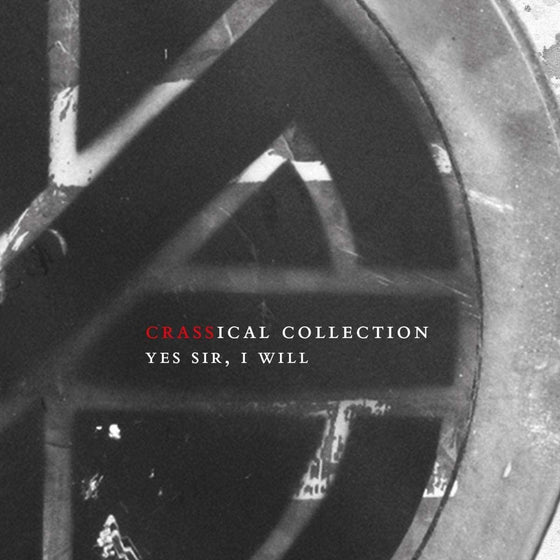 Crass - Yes Sir, I Will (Crassical Collection)
