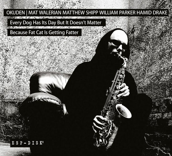 Okuden Quartet Feat. Mat Walerian Matthew Shipp William Parker Hamid Drake - Every Dog Has Its Day But It Doesn't Matter Because Fat Cat Is Getting Fatter