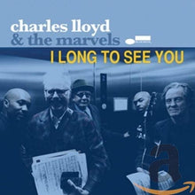 Charles Lloyd & The Marvels ‎– I Long To See You