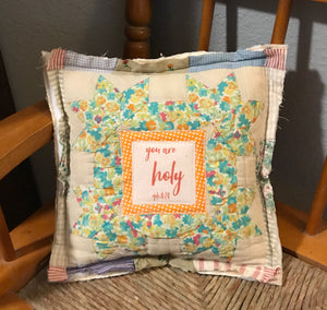 Vintage Quilt Pillow * You are holy