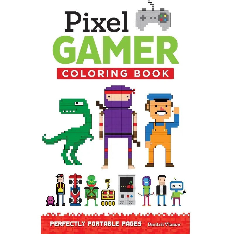 Cover of Pixel Gamer Coloring Book Perfectly Portable Pages by Dmitri Vlasov with 8 bit style colorful characters for kids