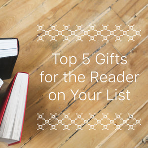 Top 5 Gifts for the Reader on Your List