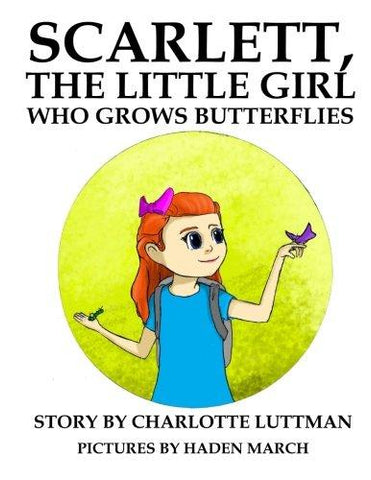 Scarlett, The Little Girl Who Grows Butterflies