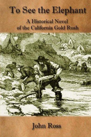 To See the Elephant: A Historical Novel of the California Gold Rush