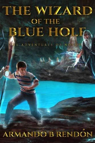 The Wizard of the Blue Hole: The Adventures of Noldo