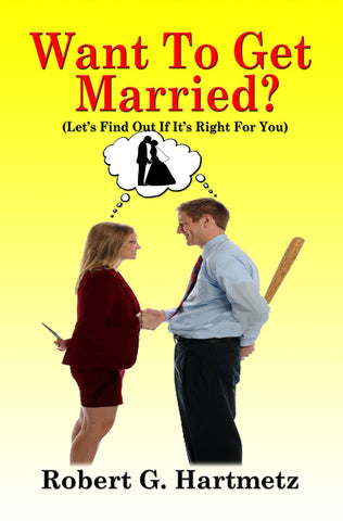 Want To Get Married?: Let's Find Out If It's Right For You
