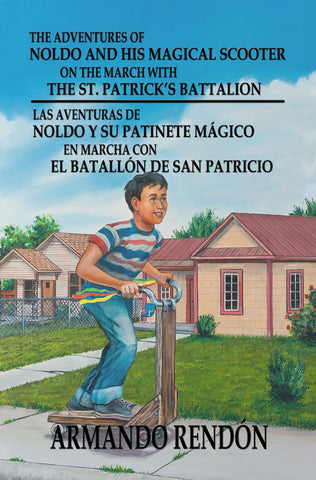 The Adventures of Noldo and His Magical Scooter on the March With the St. Patrick's Battalion: Las Aventuras de Noldo y su Patinete Magico en Marcha con el Batallon de San Patricio