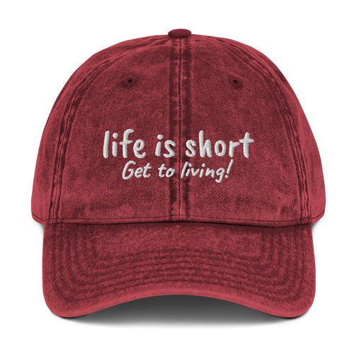 Life is short Get to Living! Vintage Cotton Twill Cap