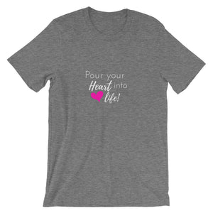 Pour Your Heart into Life T-Shirt-pink heart