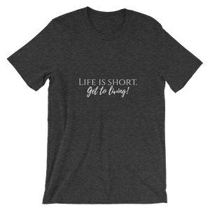 Signature Life is Short, Get to Living short sleeve t-shirt