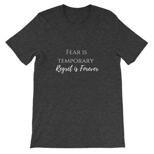 Fear is Temporary; Regret is Forever T-Shirt