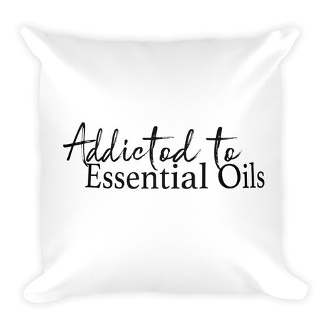Addicted to Essential Oils - Square Pillow