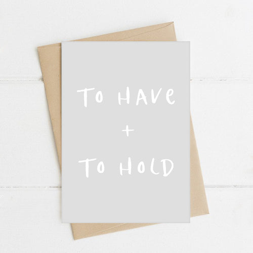 To Have And To Hold Card - Sorted Gifts
