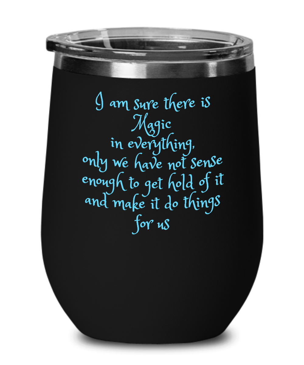 Magic in Everything Wine Tumbler with Lid