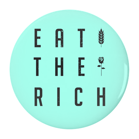 Eat the Rich Button - Bread and Roses Apparel