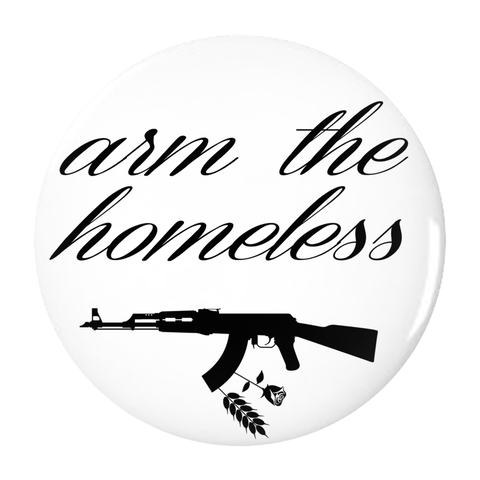 Arm the Homeless Button - Bread and Roses Apparel