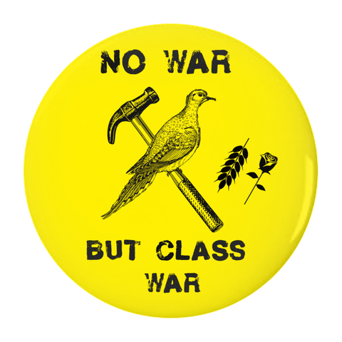 No War but class war button - Bread and Roses Apparel