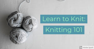 Learn to Knit: Knitting 101
