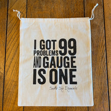 I Got 99 Problems and Gauge is One Drawstring Project Bag