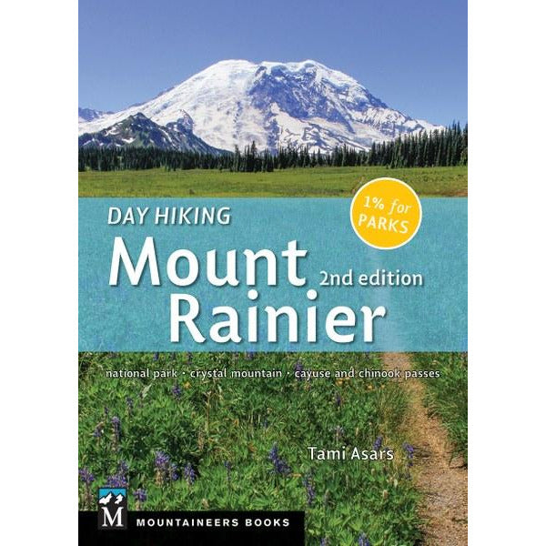 Day Hiking Mount Rainier: National Park, Crystal Mountain, Cayuse and Chinook Passes