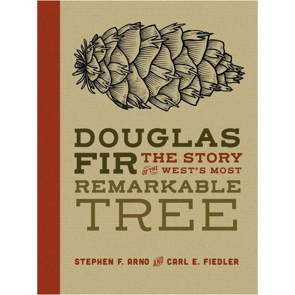 Douglas Fir: The Story of the West's Most Remarkable Tree