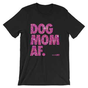 Dog Mom AF Pretty in Pink: Short-Sleeve T-Shirt