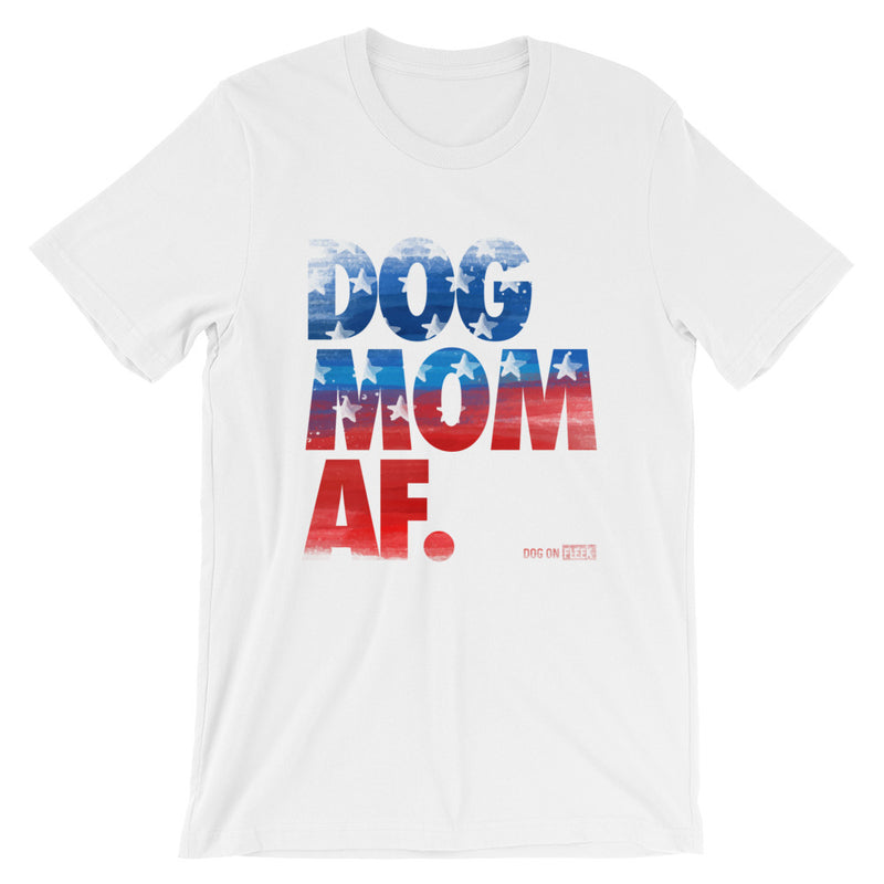 d88b6fc7 Dog Mom AF American Pride: Short-Sleeve Unisex T-Shirt – Dog on Fleek