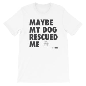 Maybe My Dog Rescued Me Short-Sleeve Unisex T-Shirt