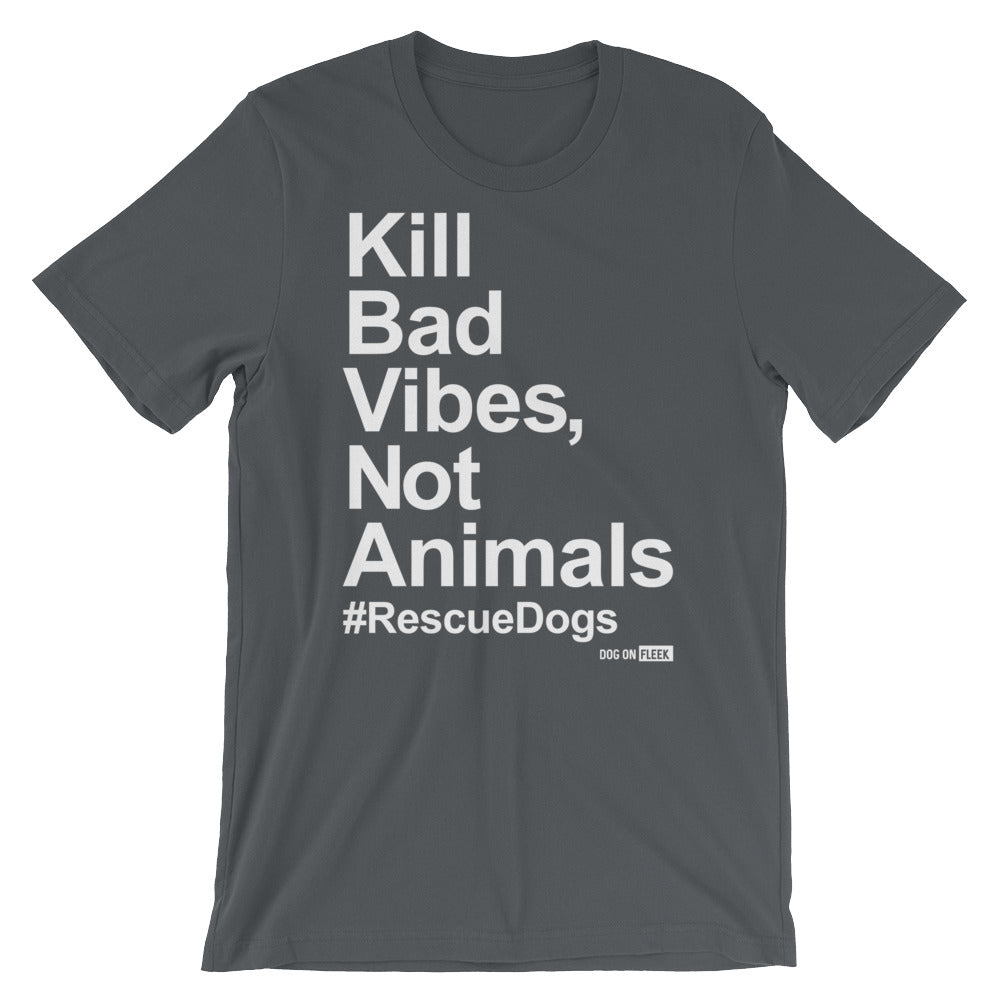 Kill Bad Vibes, Not Animals: Short-Sleeve Unisex T-Shirt