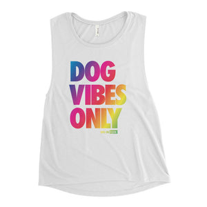 Dog Vibes Only Pride: Ladies' Muscle Tank