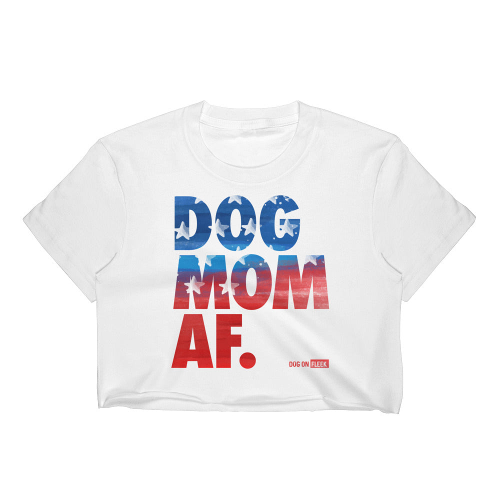 Dog Mom AF American Pride: Women's Crop Top