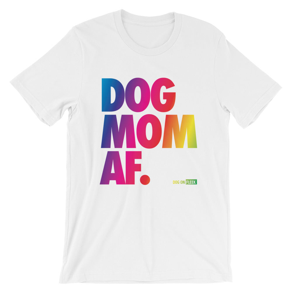 Dog Mom AF Pride: Short-Sleeve T-Shirt