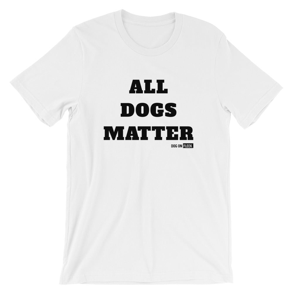 All Dogs Matter: Short-Sleeve Unisex T-Shirt