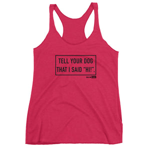 Women's Racerback Tank Tell your dog that I said HI