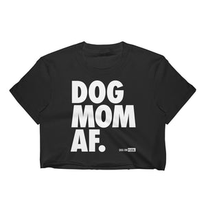 Dog Mom AF: Women's Crop Top