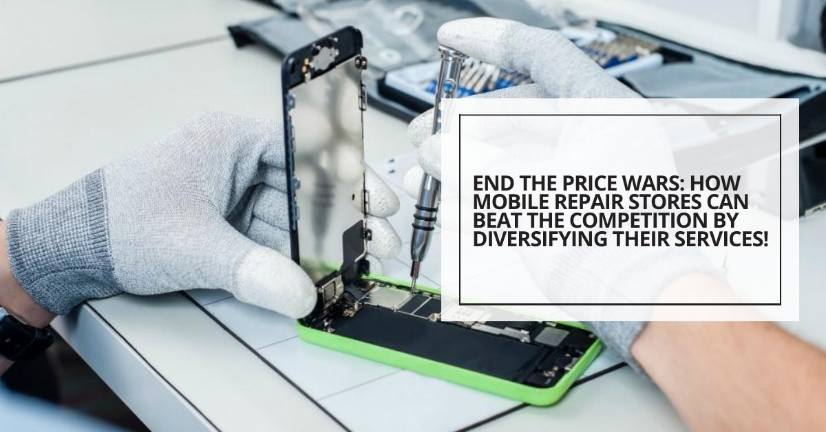 End The Price Wars: How Mobile Repair Stores Can Beat The