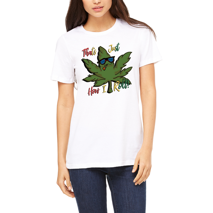 White Funny Boutique T Shirt by Weed Apparel. Let them know, Thats How I Roll. With rasta colored text and friendly pot leaf.