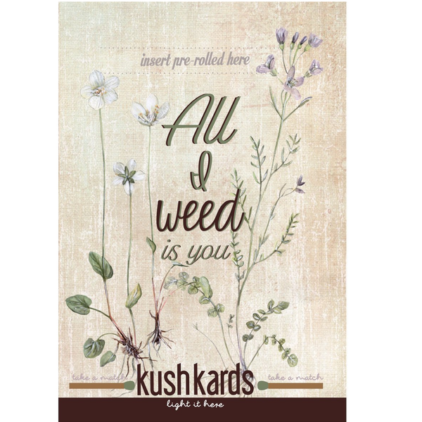 KushKards -ALL I WEED IS YOU - Weed Enthusiast Greeting Card - Friendship Card