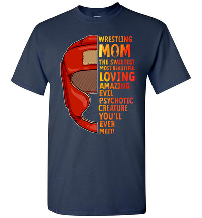 Wrestling Mom - The Sweetest Most Beautiful Loving Amazing Evil Psychotic Creature You'll Ever Meet