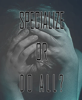 SPECIALIZE OR DO ALL?