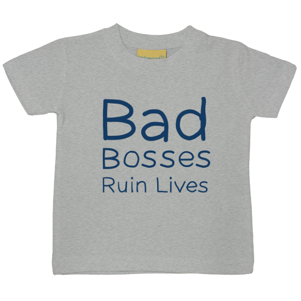 Bad Bosses Ruin Lives Baby/Toddler Colour Print T-Shirt - 7 colours