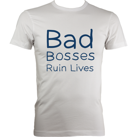 Bad Bosses Ruin Lives Men's Fitted Colour Print T-Shirt - 2 colours